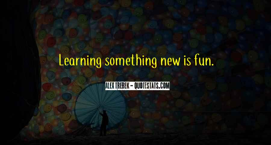 Quotes About Learning Something New #942239
