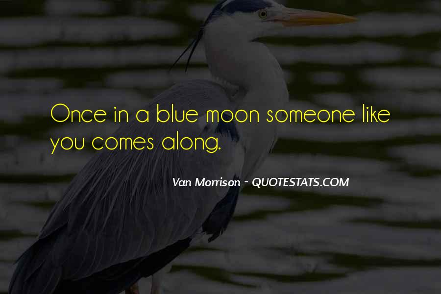 Quotes About Once In A Blue Moon #594268