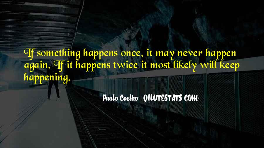 Quotes About Things Happening Again #431525