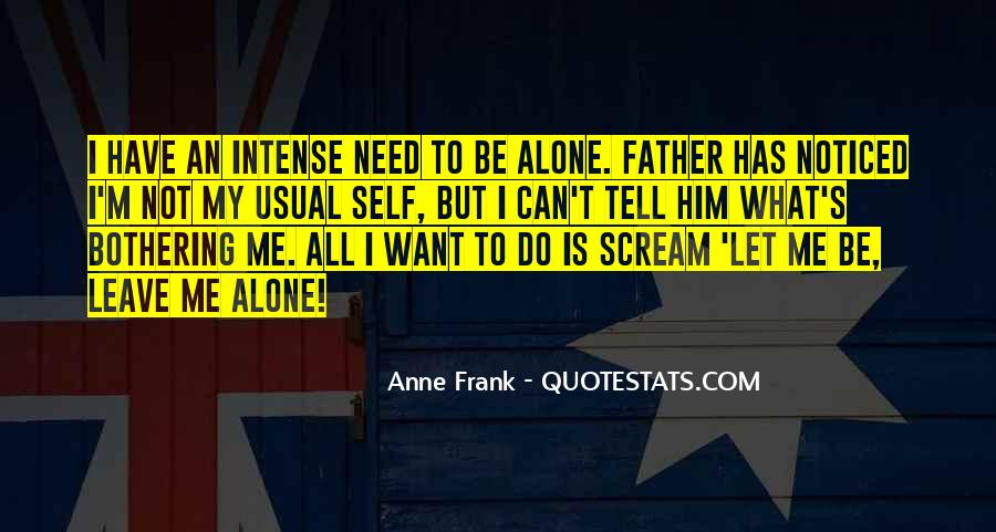 Quotes About I Want To Be Alone #265332