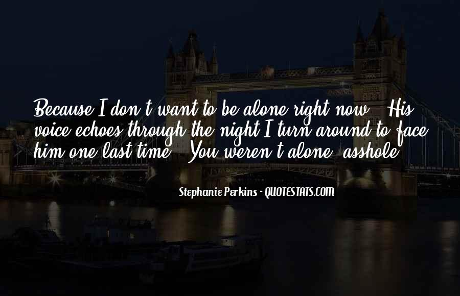 Quotes About I Want To Be Alone #459949