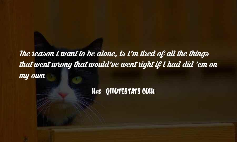 Quotes About I Want To Be Alone #590555