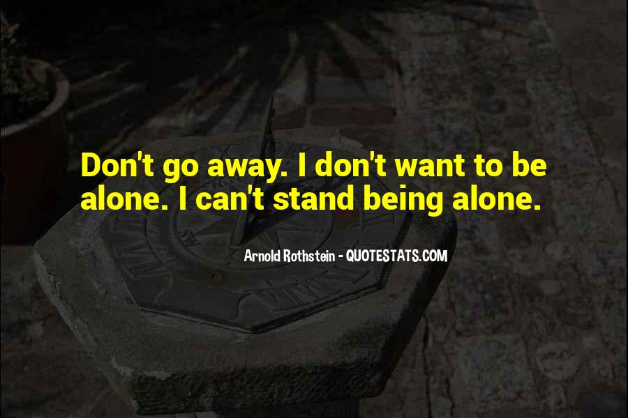 Quotes About I Want To Be Alone #639708