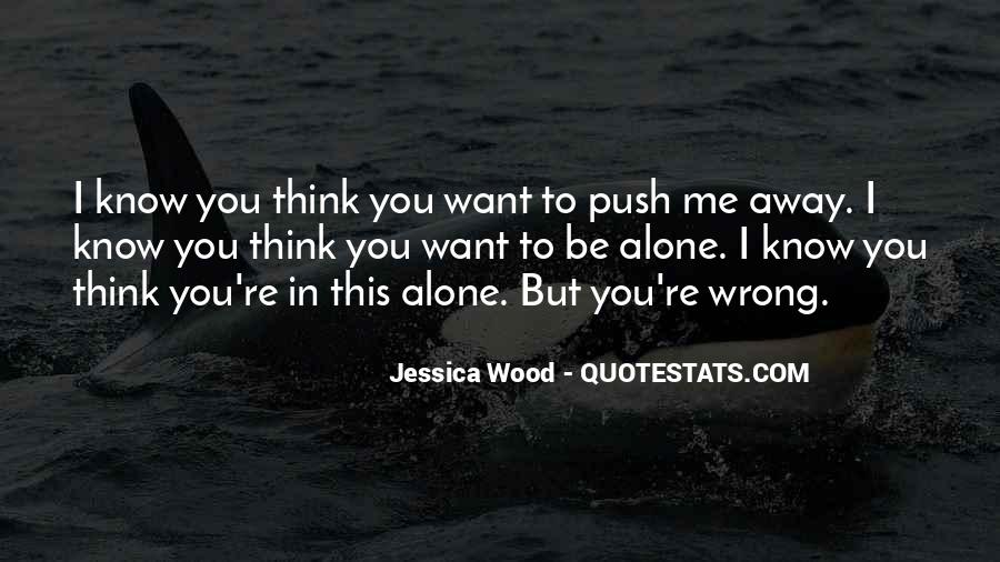 Quotes About I Want To Be Alone #649657