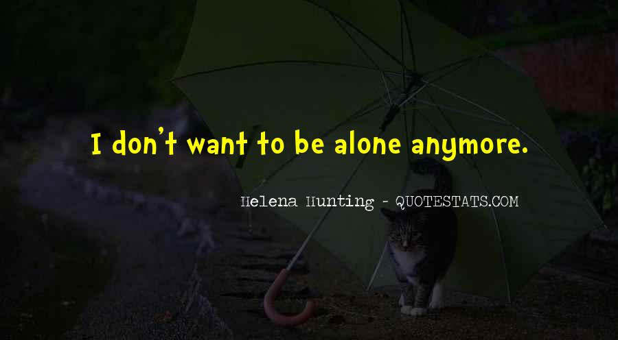 Quotes About I Want To Be Alone #821552