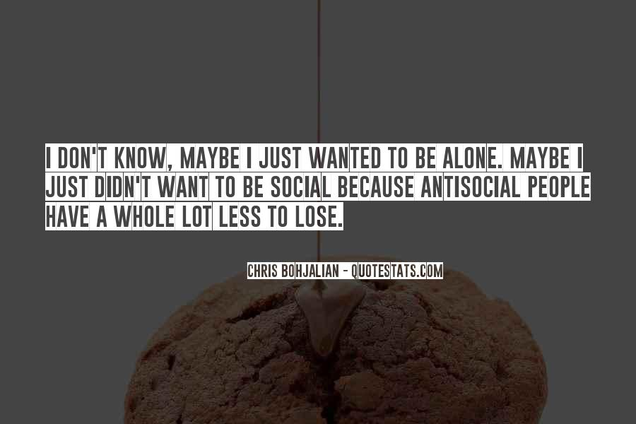 Quotes About I Want To Be Alone #864227