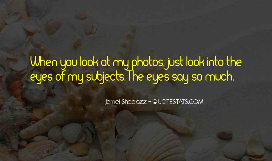 Top 60 Quotes About When You Look Into My Eyes Famous Quotes