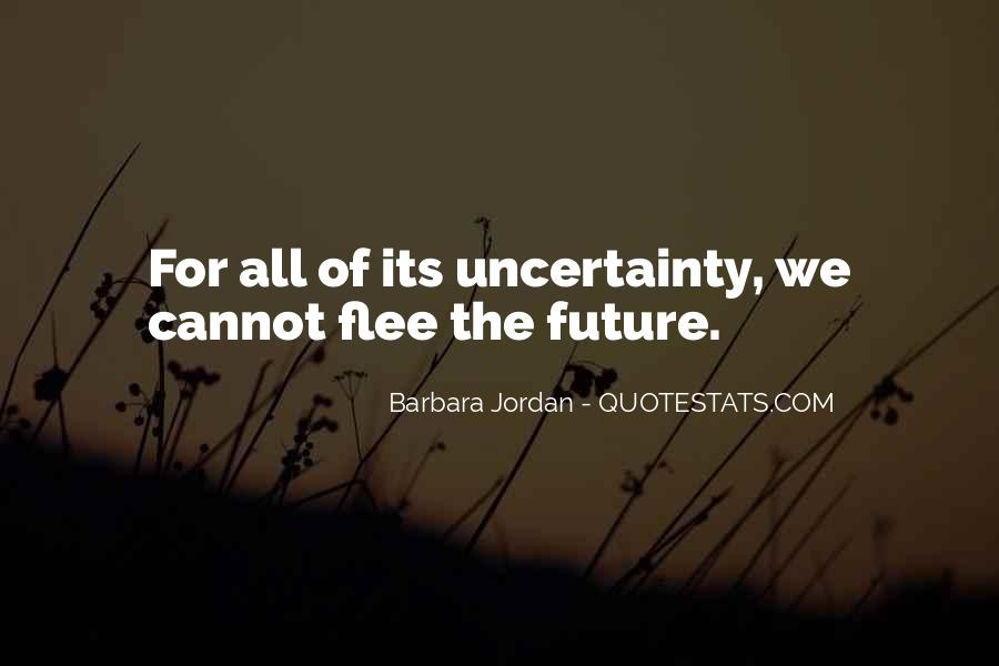 Quotes About The Uncertainty Of The Future #1789736