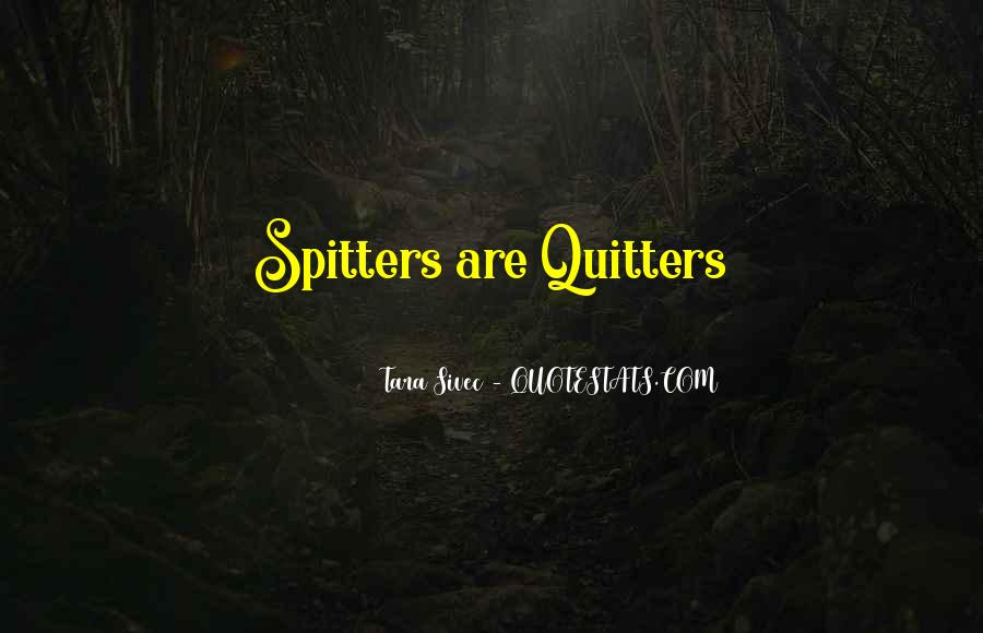 Spitters Quotes #1623189