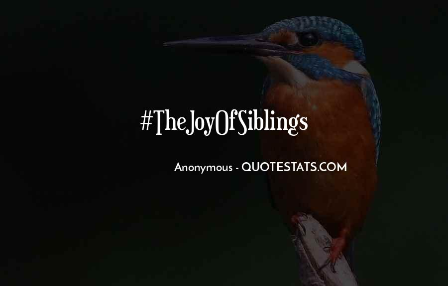 Thejoyofsiblings Quotes #1269508