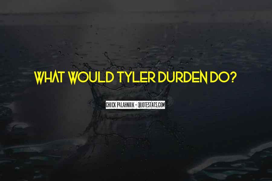 Quotes About Tyler Durden #443937