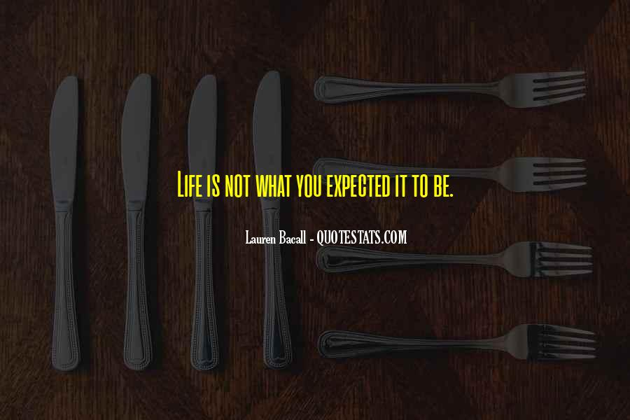 Quotes About Life Not What You Expected #1224093