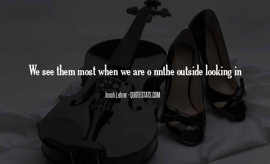Quotes About Outside Looking In #1467350