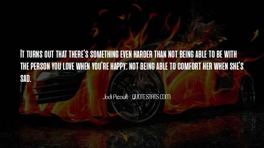 Quotes About Not Being Able To Be Happy #130392