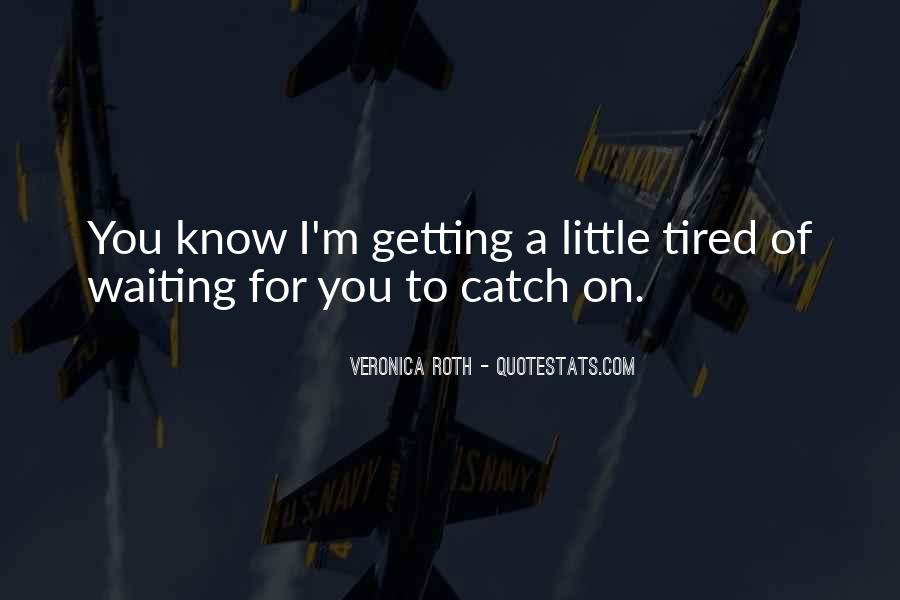Sayings About Getting Tired #347806