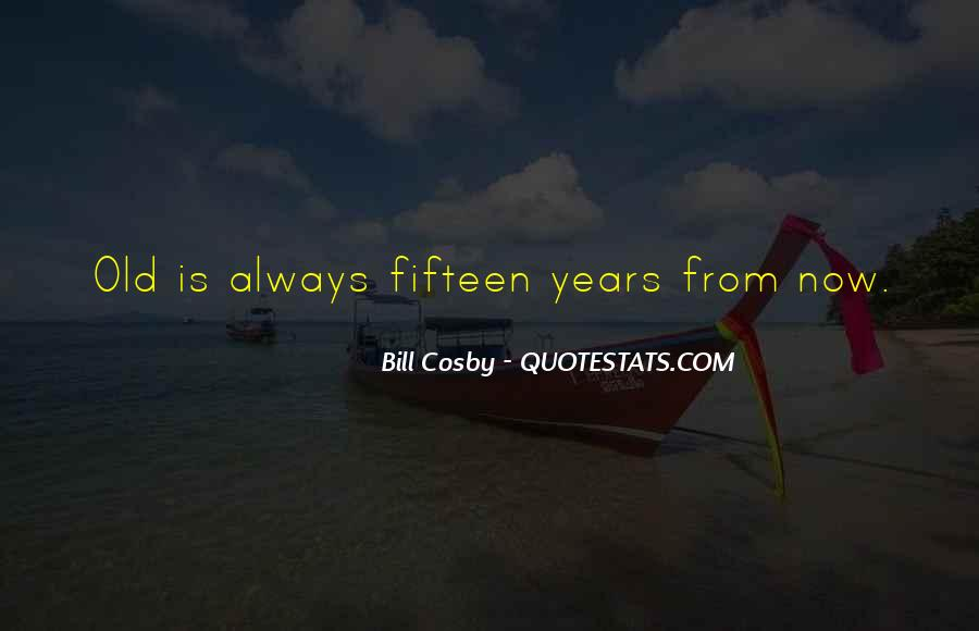 Quotes About Fifteen Years Old #1588595