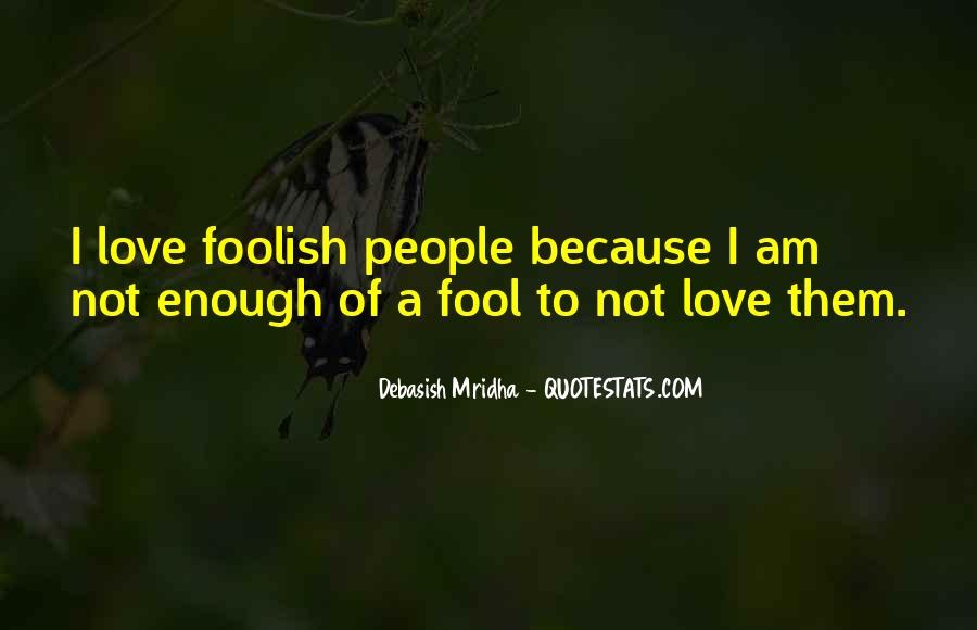 Foolish Love Quotes Sayings #1299623