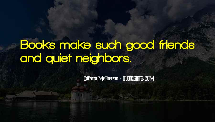 Friends And Neighbors Sayings #1509543