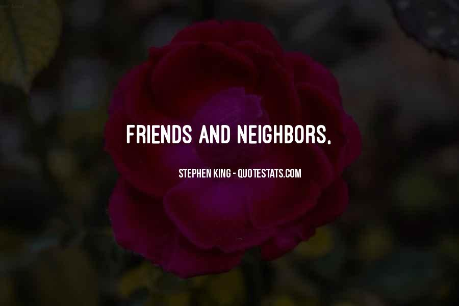 Friends And Neighbors Sayings #1607876