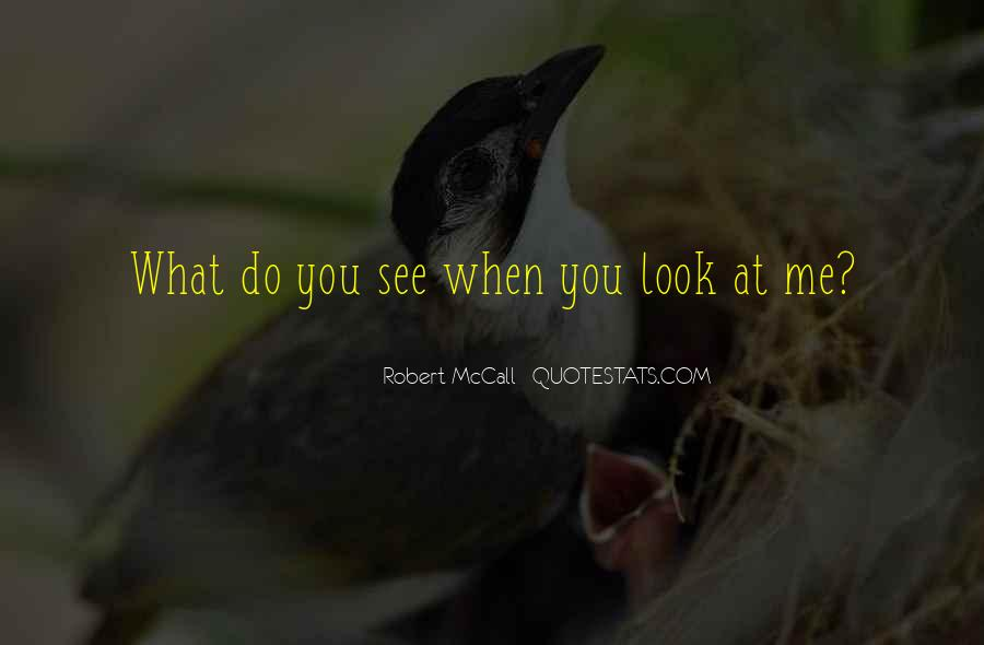 Quotes About When You Look At Me #288779