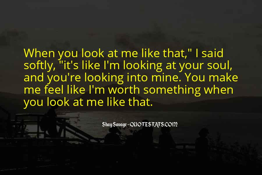 Quotes About When You Look At Me #592297