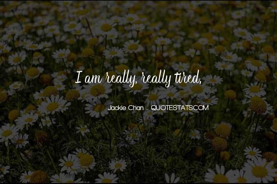 I Am Tired Sayings #51858