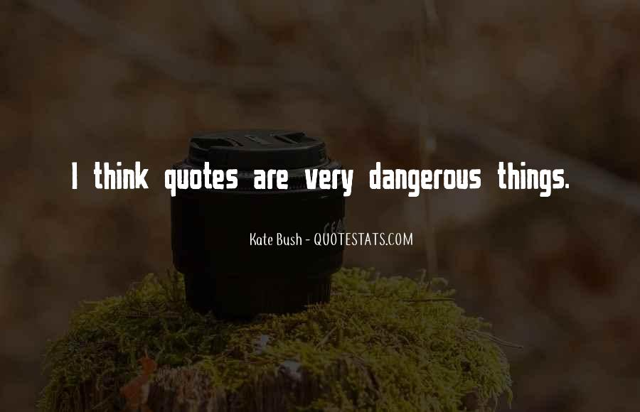 Dangerous Quotes And Sayings #1836599