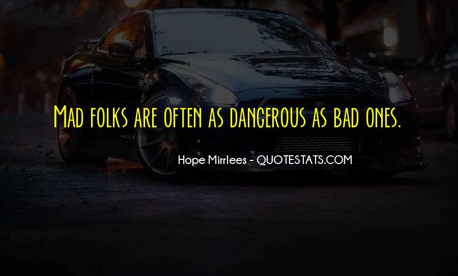 Dangerous Quotes And Sayings #759000