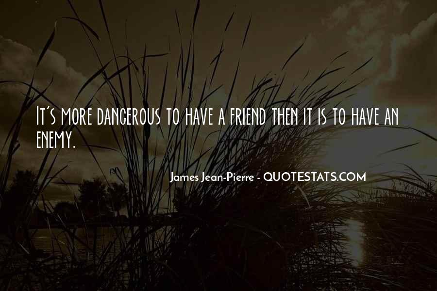 Dangerous Quotes And Sayings #919961