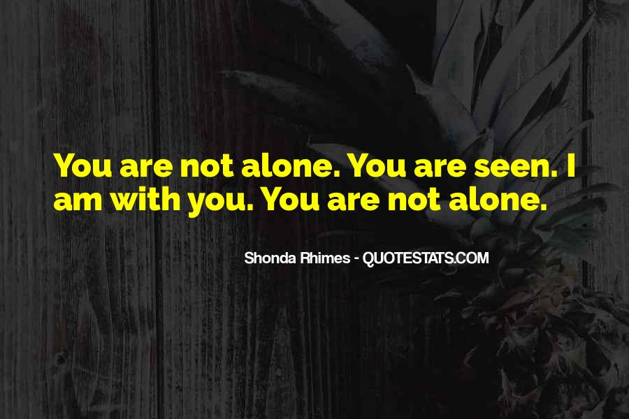 Quotes About You Are Not Alone #186374