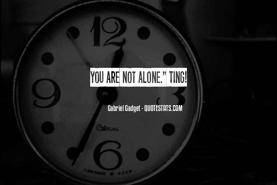 Quotes About You Are Not Alone #360363