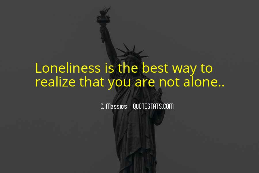 Quotes About You Are Not Alone #460818
