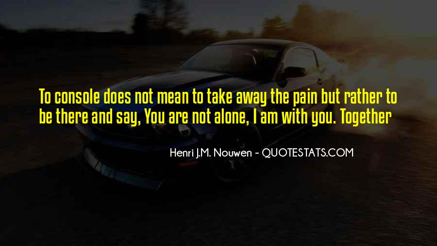Quotes About You Are Not Alone #621954