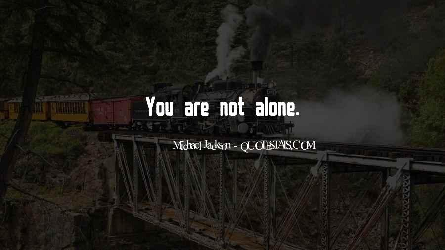 Quotes About You Are Not Alone #99199