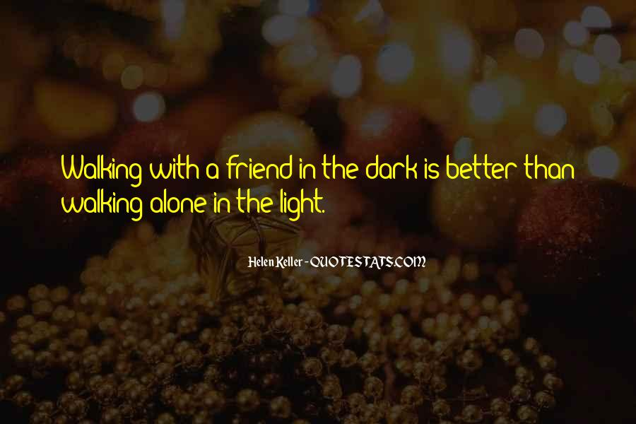 Quotes About Walking Alone In The Dark #1326903