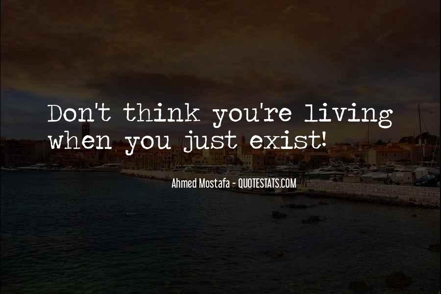 Quotes About Living And Existing #1822926