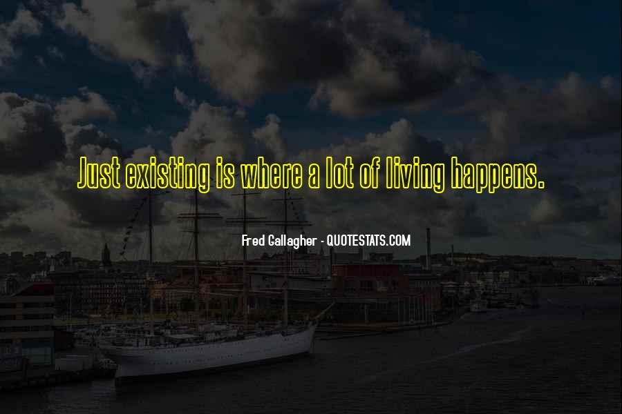 Quotes About Living And Existing #1876205