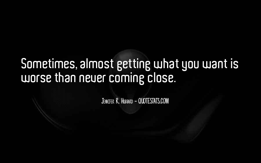 Quotes About Almost Getting What You Want #540474