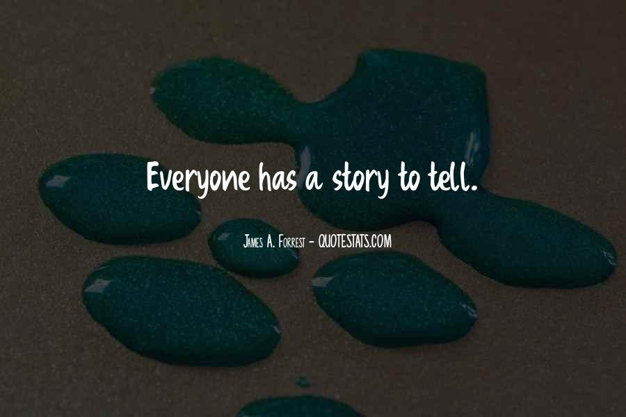 Quotes About Everyone Has A Story To Tell #1331023