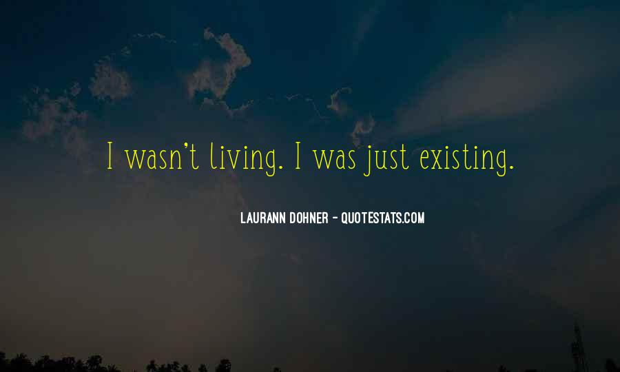 Quotes About Living Not Just Existing #189804