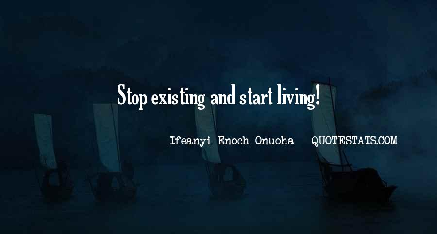 Quotes About Living Not Just Existing #761871