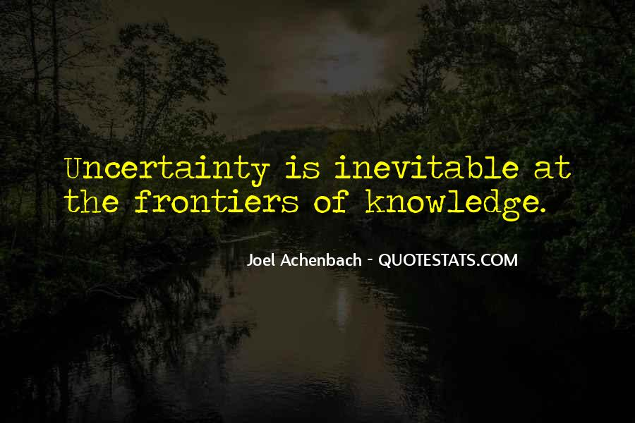 Quotes About Uncertainty #113506