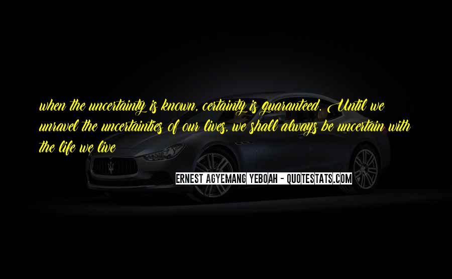 Quotes About Uncertainty #67892