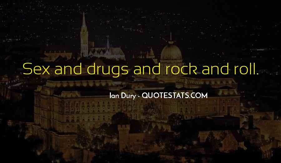Quotes About Sex Drugs And Rock And Roll #479259