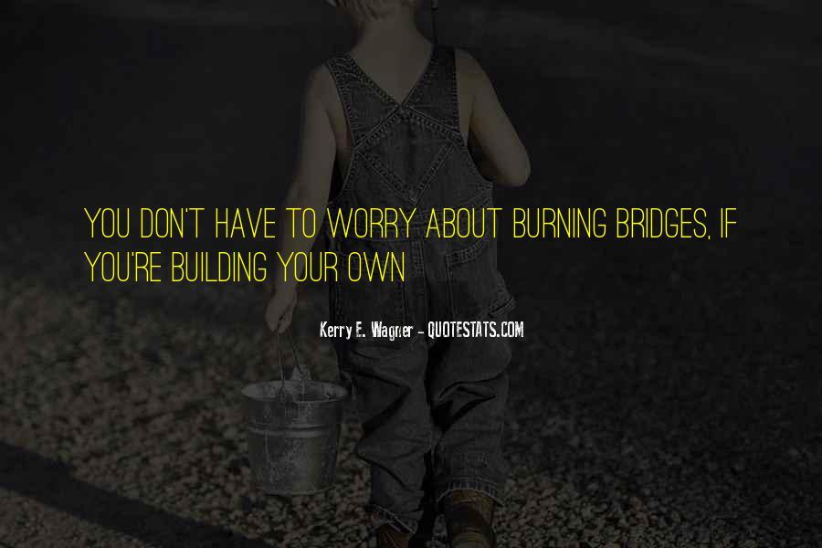 Quotes About Burning Your Bridges #346904