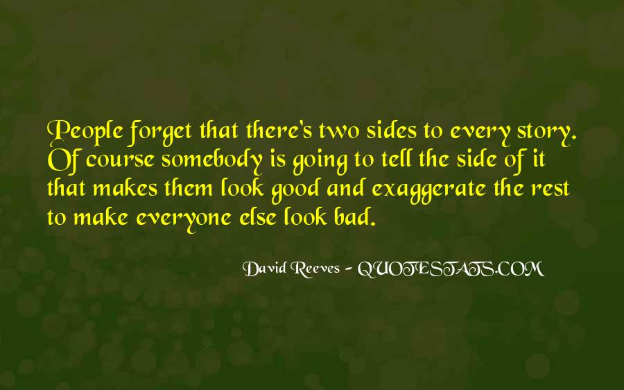 Quotes About Two Side To Every Story #1428794