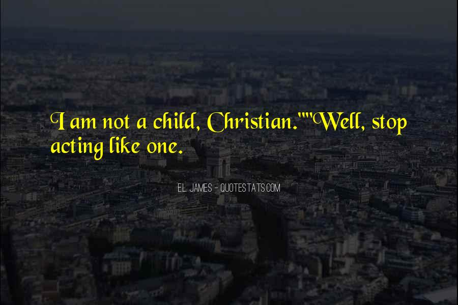 Quotes About Stop Acting Like A Child #403958