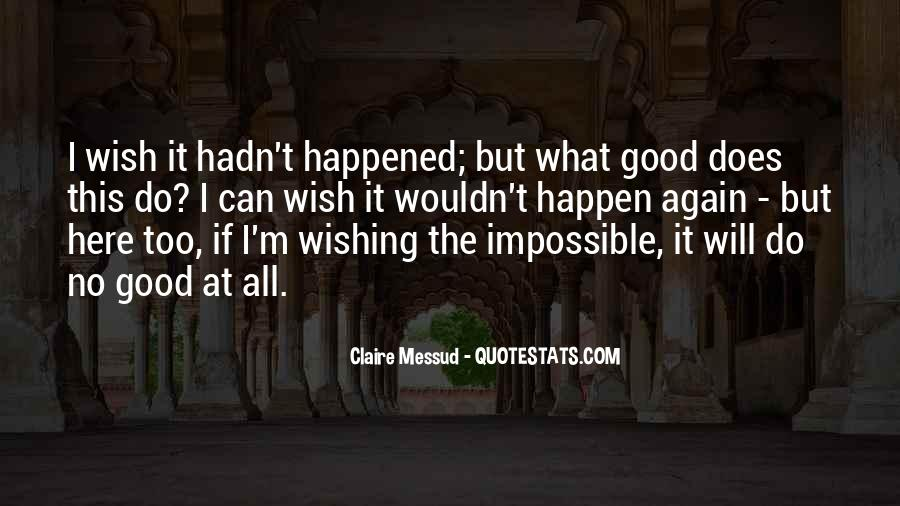 Quotes About Wishing Something Never Happened #705245