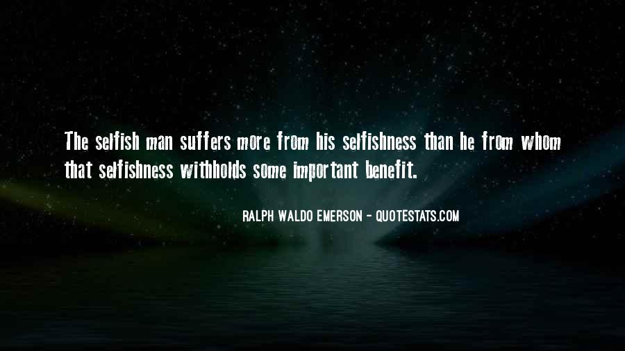 Quotes About Selfish Man #597967