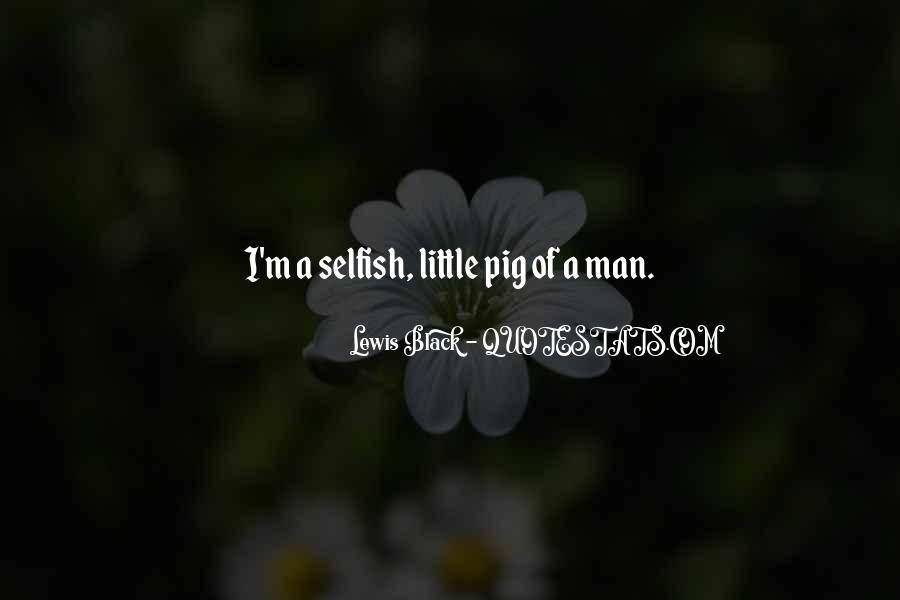 Quotes About Selfish Man #737985
